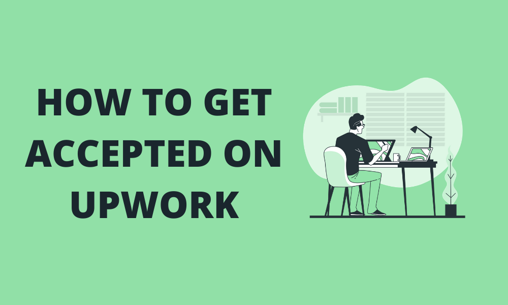 How to get accepted on Upwork
