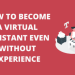 How to become a virtual assistant even without experience