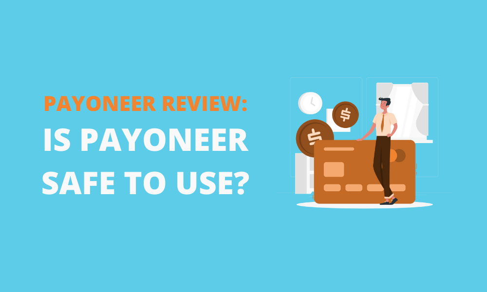 Payoneer Review: Is Payoneer Safe to Use?