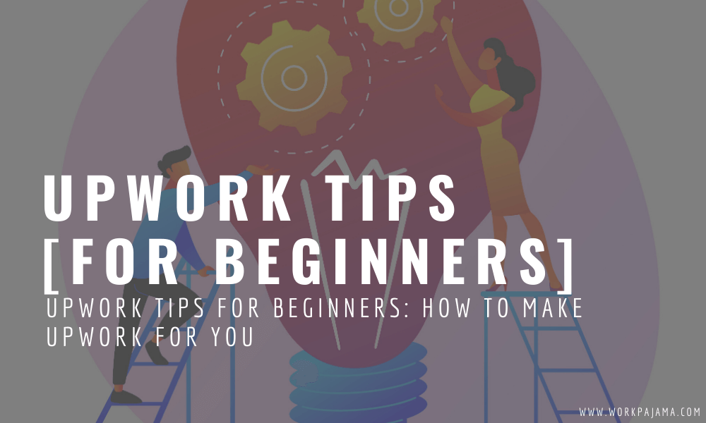 Upwork Tips for Beginners: How to Make It Work for You