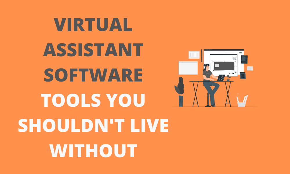 Virtual Assistant Software Tools You Shouldn't Live Without