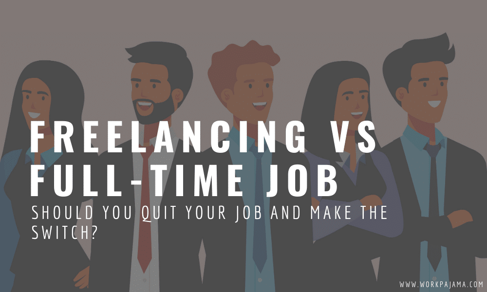 Freelancing vs Full-Time Job: Should You Make the Switch?