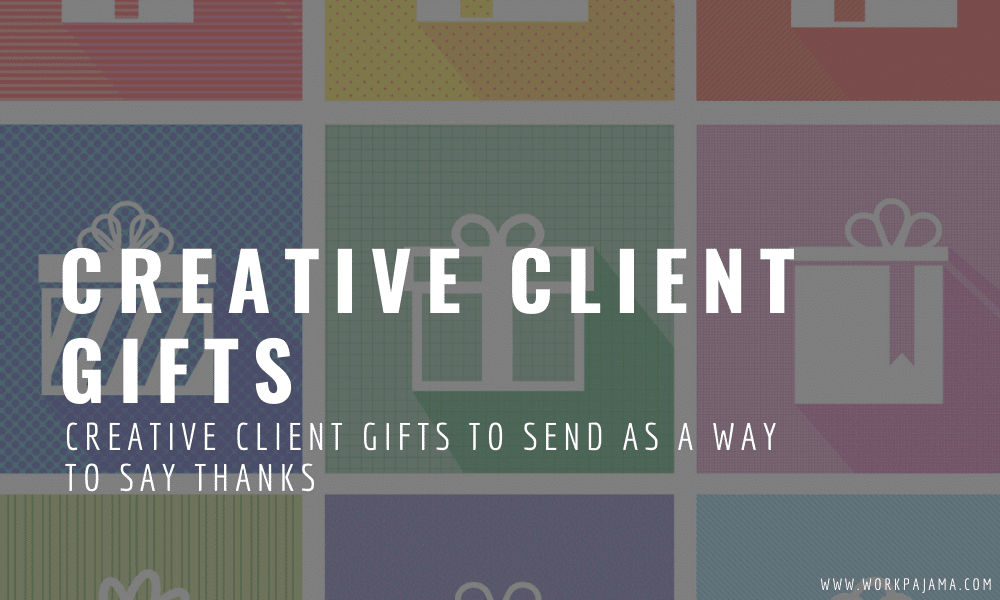 Creative Client Gifts to Send as a Way to Say Thanks