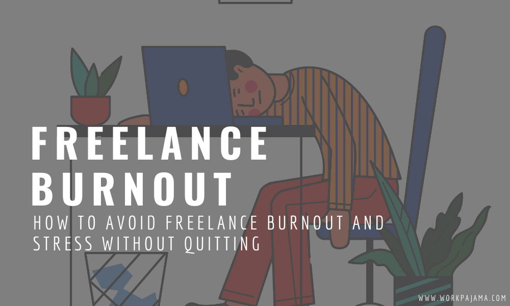 How to Avoid Freelance Burnout and Stress Without Quitting