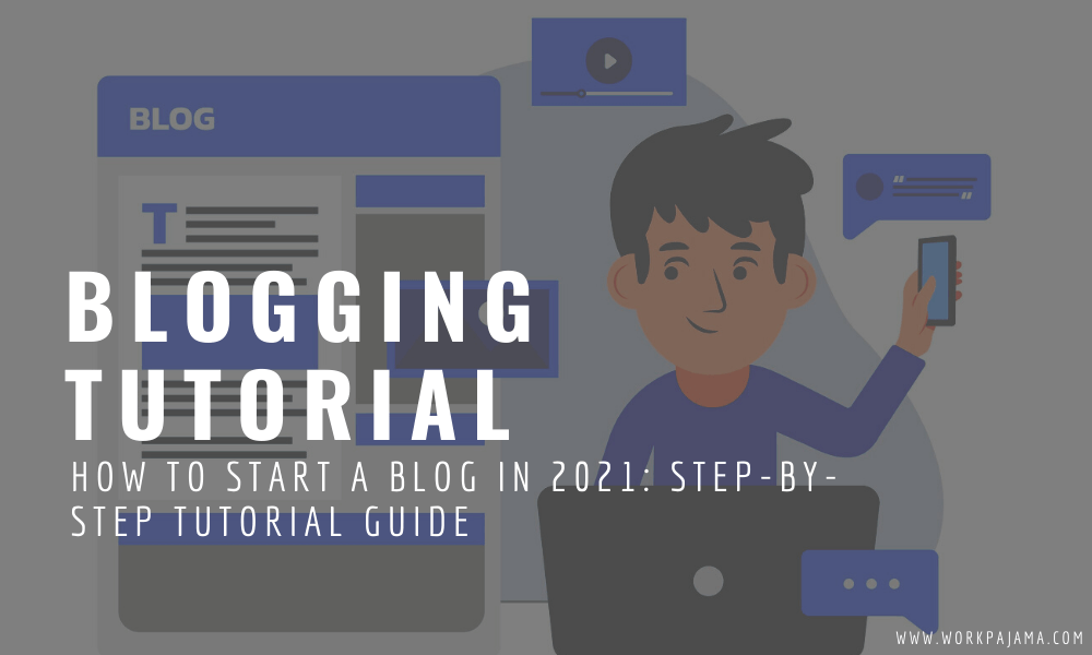 How to Start a Blog in 2021: Step-by-Step Tutorial Guide